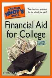 The Complete Idiot's Guide to Financial Aid for College, 2nd Edition by David Rye