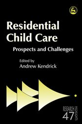 Residential Child Care: Prospects and Challenges