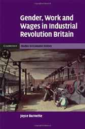 Gender, Work and Wages in Industrial Revolution Britain by Joyce Burnette