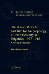 The Kaiser Wilhelm Institute for Anthropology, Human Heredity and Eugenics, 1927-1945 by Hans-Walter Schmuhl