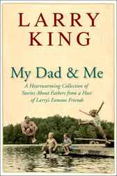 My Dad and Me: A Heartwarming Collection of Stories About Fathers from a Host of Larry's Famous  Friends