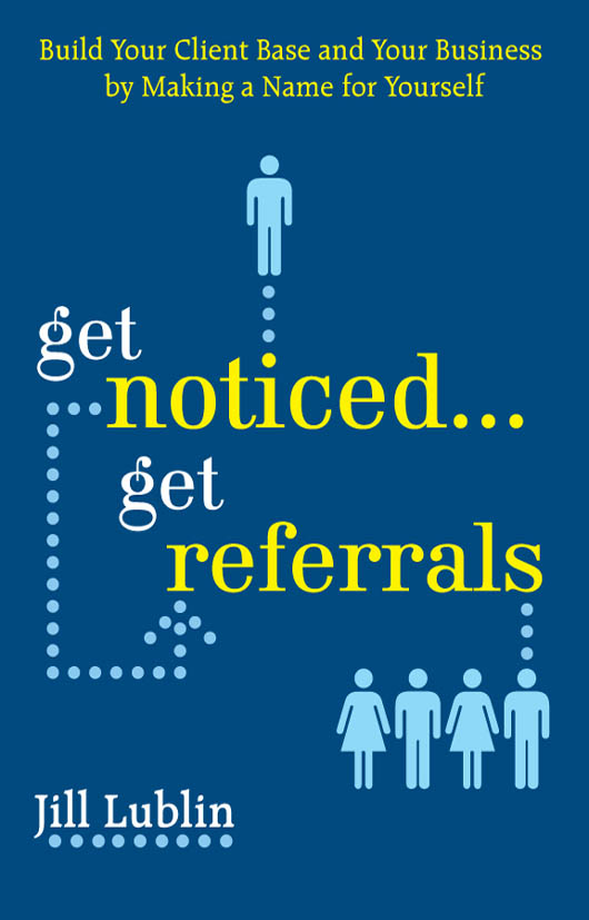 Download Ebook Get Noticed... Get Referrals: Build Your Client Base and Your Business by Making a Name For Yourself by Jill Lublin Pdf