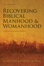 Recovering Biblical Manhood and Womanhood by John Piper