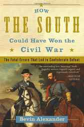 How the South Could Have Won the Civil War by Bevin Alexander