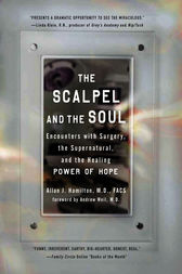 The Scalpel and the Soul: Encounters with Surgery, the Supernatural, and the Healing Power of Hope