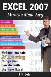 Excel 2007 Miracles Made Easy by Bill Jelen