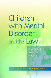 Children with Mental Disorder and the Law by Anthony Harbour