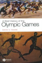 A Brief History of the Olympic Games by David C. Young
