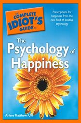 The Complete Idiot's Guide to the Psychology of Happiness by Arlene Uhl
