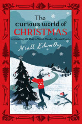 The Curious World of Christmas by Niall Edworthy