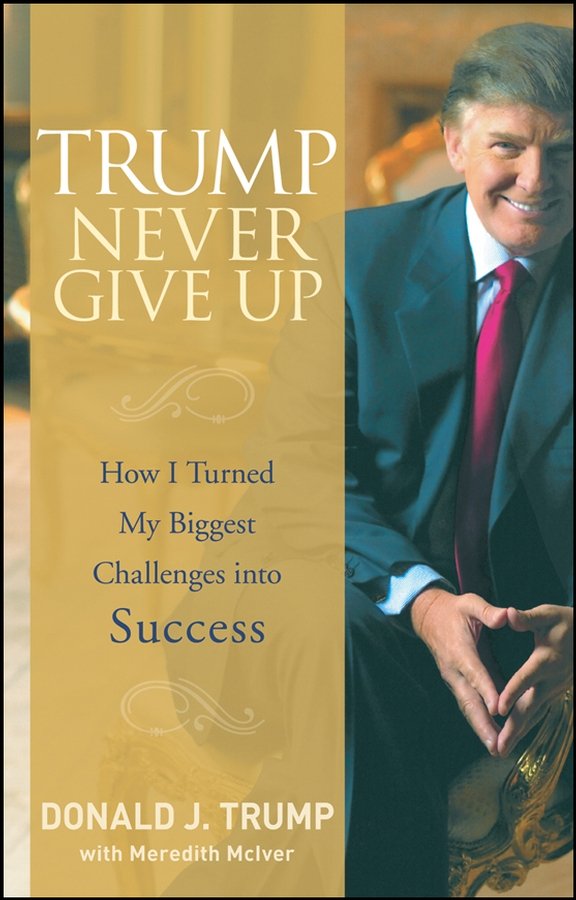 Download Ebook Trump Never Give Up by Donald J. Trump Pdf