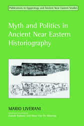 Myth and Politics in Ancient Near Eastern Historiography by Mario Liverani