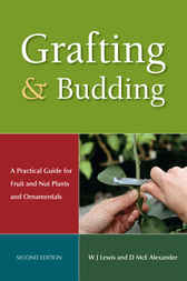 Grafting and Budding: A Practical Guide for Fruit and Nut Plants and Ornamentals