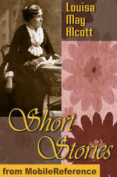 Short Stories: by Louisa May Alcott