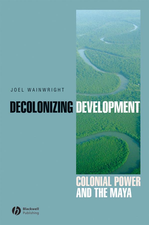 Download Ebook Decolonizing Development by Joel Wainwright Pdf