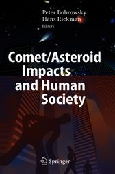 Comet/Asteroid Impacts and Human Society by Peter T. Bobrowsky