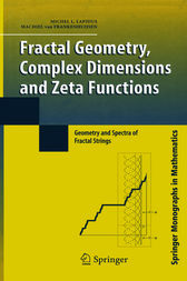 Fractal Geometry, Complex Dimensions and Zeta Functions by Michel L. Lapidus