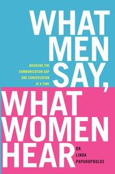 What Men Say, What Women Hear by Linda Papadopoulos