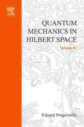 Quantum Mechanics in Hilbert Space by Eduard Prugovecki