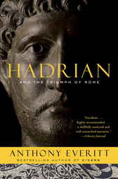 Hadrian and the Triumph of Rome by Anthony Everitt