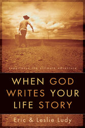 When God Writes Your Life Story by Eric Ludy