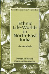 Ethnic Life-worlds in North-East India by Prasenjit Biswas