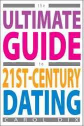 The Ultimate Guide to 21st-Century Dating by Carol Dix
