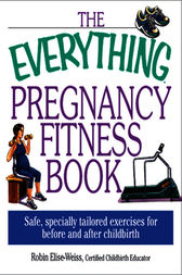 The Everything Pregnancy Fitness by Robin Elise Weiss