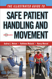 The Illustrated Guide to Safe Patient Handling and Movement by Audrey L. Nelson