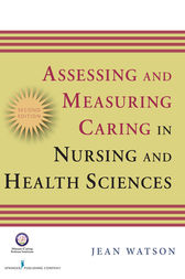 Assessing and Measuring Caring in Nursing and Health Science by Jean Watson