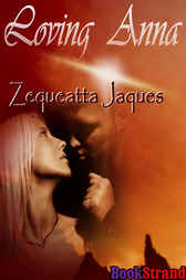 Loving Anna by Zequeatta Jaques