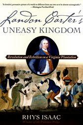 Landon Carter's Uneasy Kingdom by Rhys Isaac