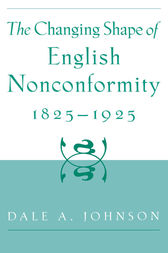 The Changing Shape of English Nonconformity, 1825-1925 by Dale A. Johnson