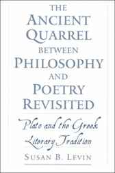 The Ancient Quarrel between Philosophy and Poetry Revisited by Susan B. Levin