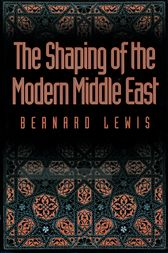 The Shaping of the Modern Middle East by Bernard Lewis
