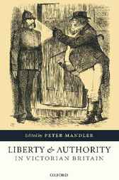 Liberty and Authority in Victorian Britain by Peter Mandler