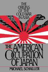 The American Occupation of Japan by Michael Schaller