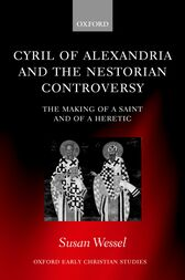 Cyril of Alexandria and the Nestorian Controversy by Susan Wessel