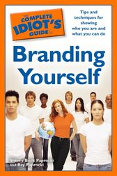 The Complete Idiot's Guide to Branding Yourself: Tips and Techniques for Showing Who You Are and What You Can Do