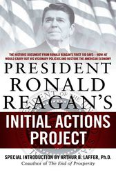 President Ronald Reagan's Initial Actions Project by Arthur B. Laffer