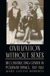Civilization without Sexes by Mary Louise Roberts