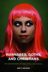Wannabes, Goths, and Christians by Amy C. Wilkins