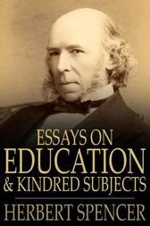 Essays on Education and Kindred Subjects by Herbert Spencer