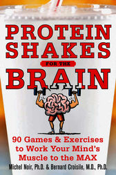 Protein Shakes for the Brain: 90 Games and Exercises to Work Your Mind's Muscle to the Max by Michel Noir