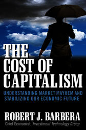 The Cost of Capitalism: Understanding Market Mayhem and Stabilizing our Economic Future by Robert Barbera