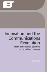 Innovation and the Communications Revolution by John Bray