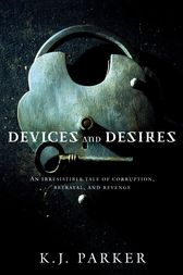 Devices and Desires by K. J. Parker