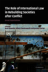 The Role of International Law in Rebuilding Societies after Conflict by Brett Bowden