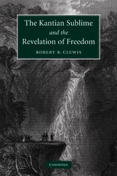 The Kantian Sublime and the Revelation of Freedom by Robert R. Clewis