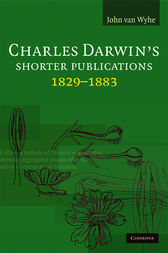 Charles Darwin's Shorter Publications, 1829–1883 by John van Wyhe